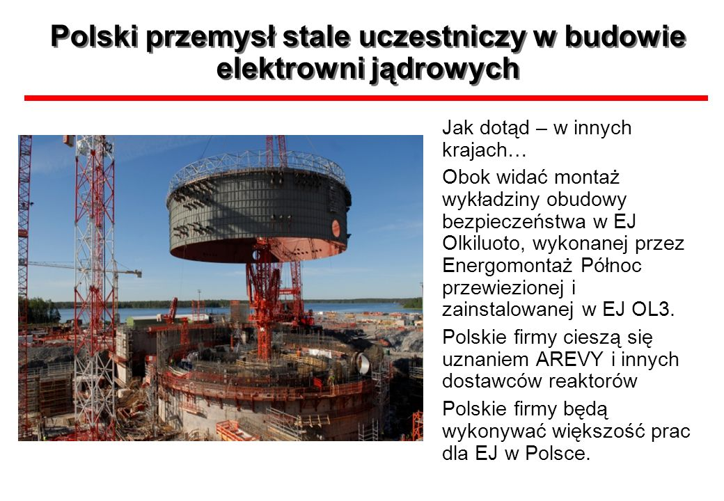 Polski przemysł stale uczestniczy w budowie elektrowni jądrowych Jak dotąd – w innych krajach… Obok widać montaż wykładziny obudowy bezpieczeństwa w E