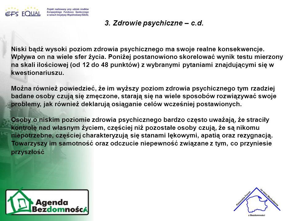 3. Zdrowie psychiczne – c.d. Niski bądź wysoki poziom zdrowia psychicznego ma swoje realne konsekwencje. Wpływa on na wiele sfer życia. Poniżej postan