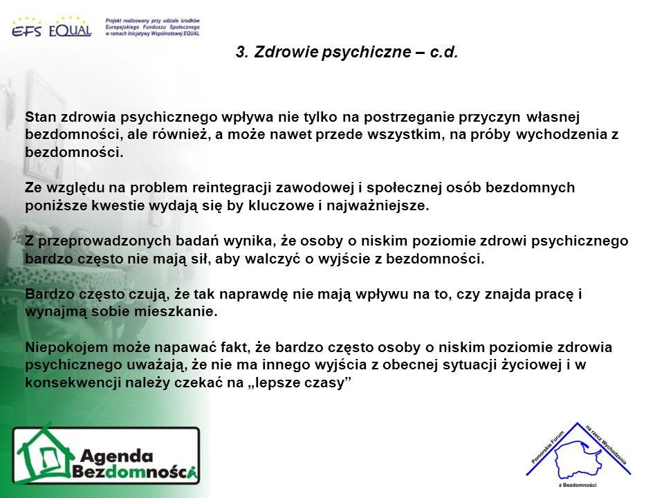 3. Zdrowie psychiczne – c.d. Stan zdrowia psychicznego wpływa nie tylko na postrzeganie przyczyn własnej bezdomności, ale również, a może nawet przede
