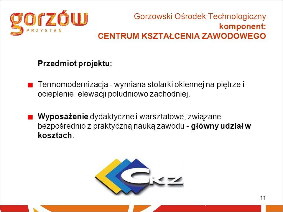 11 Gorzowski Ośrodek Technologiczny komponent: CENTRUM KSZTAŁCENIA ZAWODOWEGO Przedmiot projektu: Termomodernizacja - wymiana stolarki okiennej na piętrze i ocieplenie elewacji południowo zachodniej.