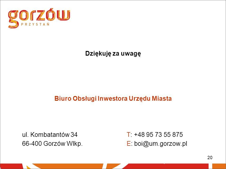 20 Dziękuję za uwagę Biuro Obsługi Inwestora Urzędu Miasta ul.