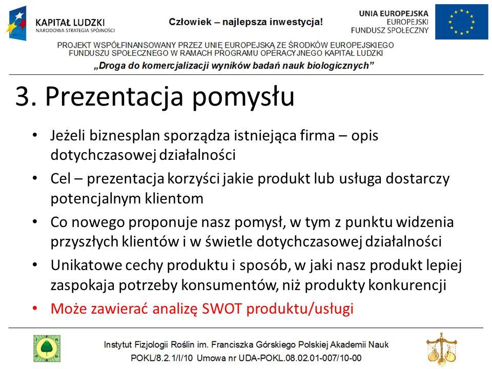 3. Prezentacja pomysłu Jeżeli biznesplan sporządza istniejąca firma – opis dotychczasowej działalności Cel – prezentacja korzyści jakie produkt lub us
