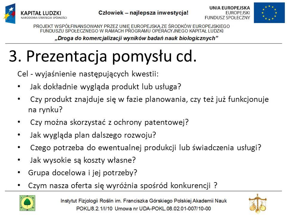 3. Prezentacja pomysłu cd. Cel - wyjaśnienie następujących kwestii: Jak dokładnie wygląda produkt lub usługa? Czy produkt znajduje się w fazie planowa