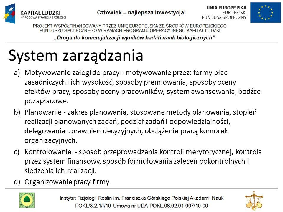 System zarządzania a)Motywowanie załogi do pracy - motywowanie przez: formy płac zasadniczych i ich wysokość, sposoby premiowania, sposoby oceny efekt