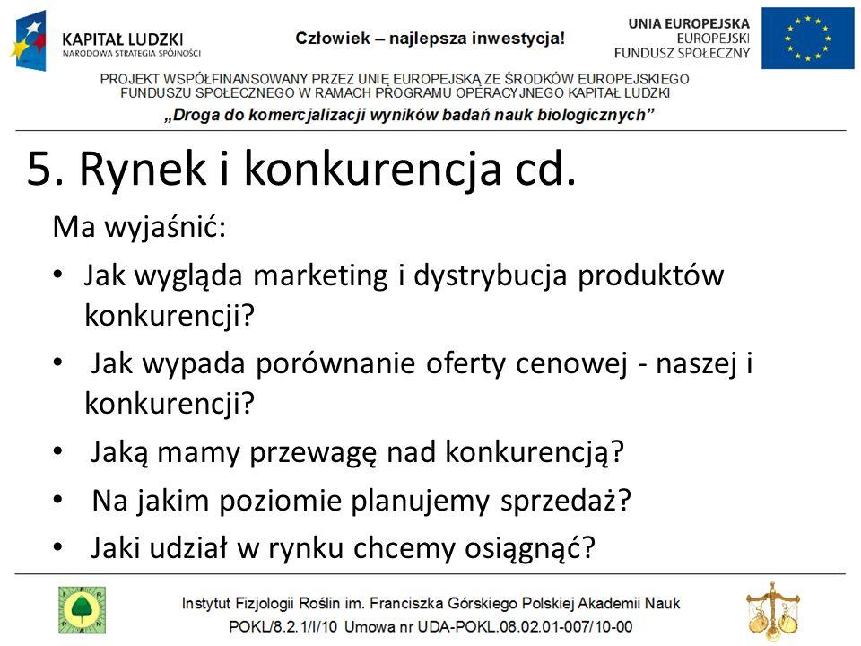 5. Rynek i konkurencja cd. Ma wyjaśnić: Jak wygląda marketing i dystrybucja produktów konkurencji? Jak wypada porównanie oferty cenowej - naszej i kon