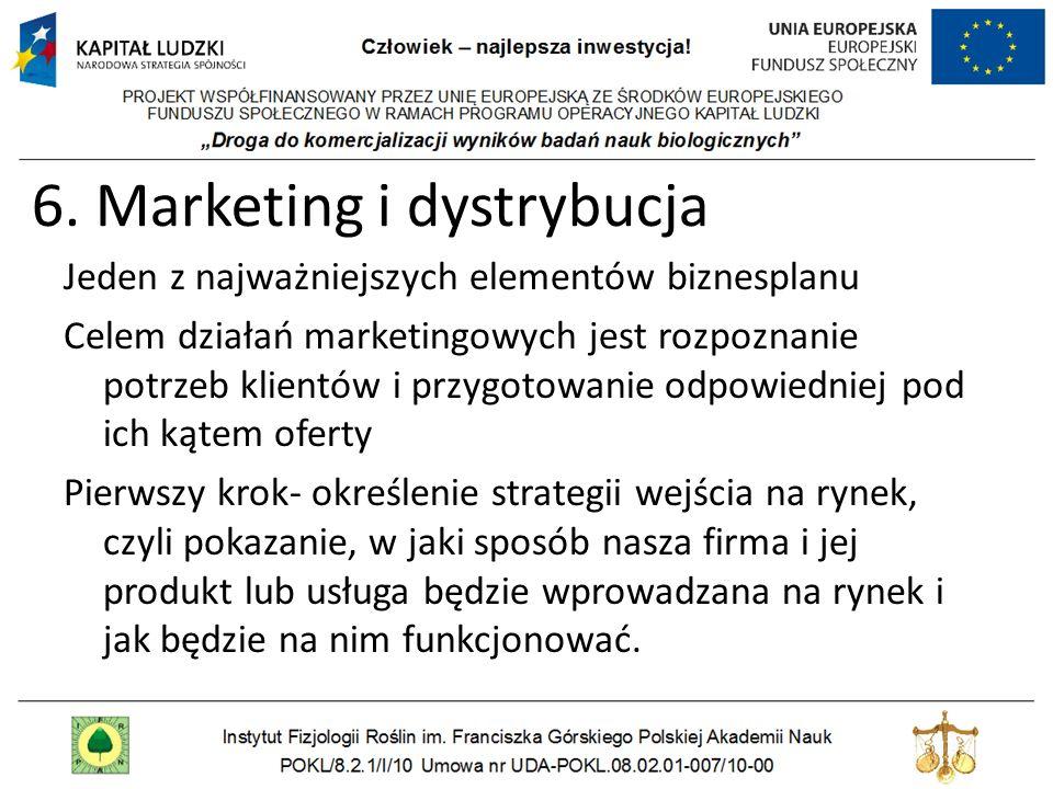 6. Marketing i dystrybucja Jeden z najważniejszych elementów biznesplanu Celem działań marketingowych jest rozpoznanie potrzeb klientów i przygotowani