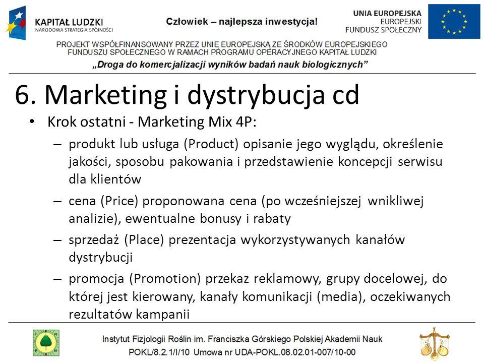 6. Marketing i dystrybucja cd Krok ostatni - Marketing Mix 4P: – produkt lub usługa (Product) opisanie jego wyglądu, określenie jakości, sposobu pakow
