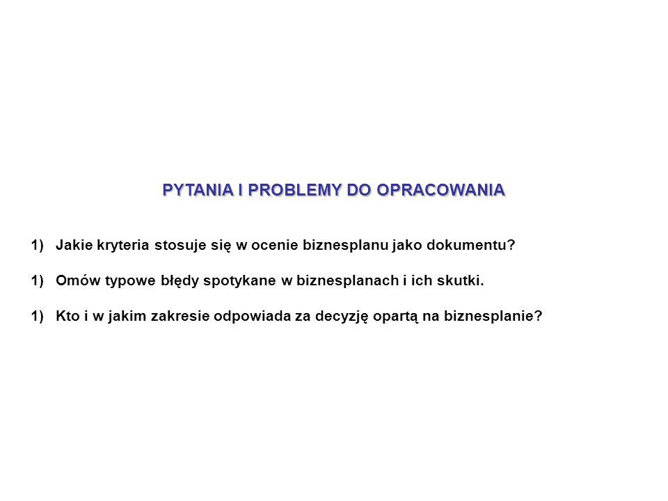 PYTANIA I PROBLEMY DO OPRACOWANIA 1)Jakie kryteria stosuje się w ocenie biznesplanu jako dokumentu.