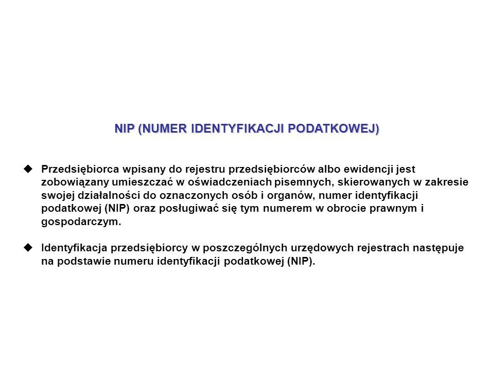 NIP (NUMER IDENTYFIKACJI PODATKOWEJ) Przedsiębiorca wpisany do rejestru przedsiębiorców albo ewidencji jest zobowiązany umieszczać w oświadczeniach pisemnych, skierowanych w zakresie swojej działalności do oznaczonych osób i organów, numer identyfikacji podatkowej (NIP) oraz posługiwać się tym numerem w obrocie prawnym i gospodarczym.