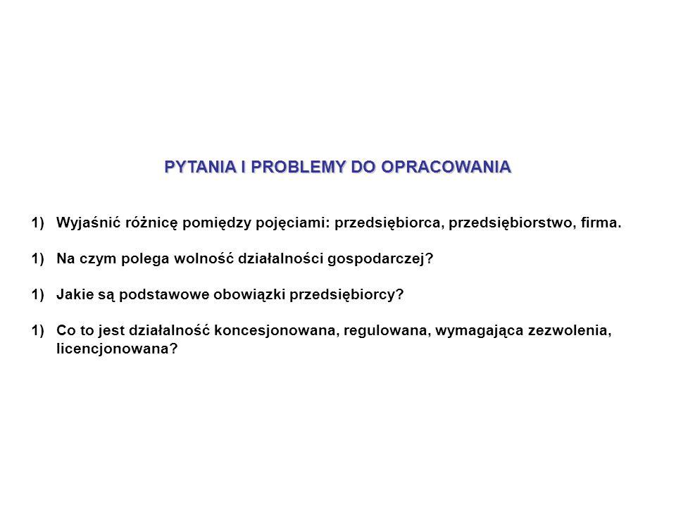 PYTANIA I PROBLEMY DO OPRACOWANIA 1)Wyjaśnić różnicę pomiędzy pojęciami: przedsiębiorca, przedsiębiorstwo, firma.