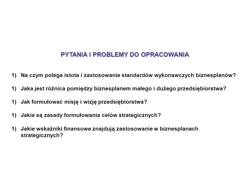 PYTANIA I PROBLEMY DO OPRACOWANIA 1)Na czym polega istota i zastosowanie standardów wykonawczych biznesplanów.