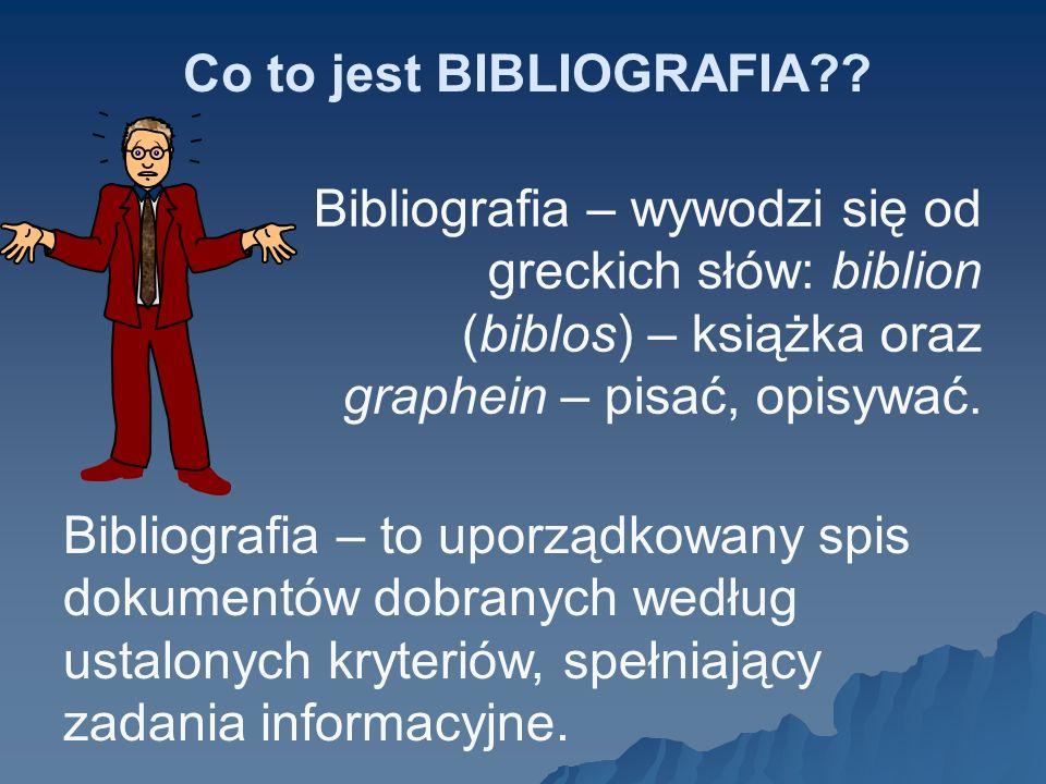 Co to jest BIBLIOGRAFIA?? Bibliografia – wywodzi się od greckich słów: biblion (biblos) – książka oraz graphein – pisać, opisywać. Bibliografia – to u