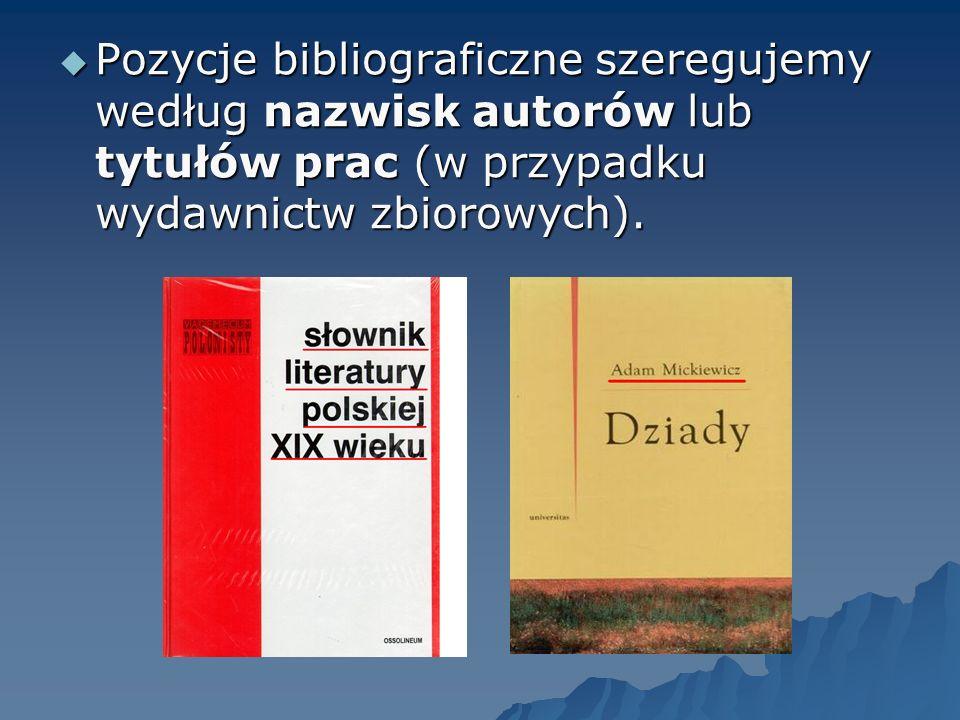 Pozycje bibliograficzne szeregujemy według nazwisk autorów lub tytułów prac (w przypadku wydawnictw zbiorowych). Pozycje bibliograficzne szeregujemy w