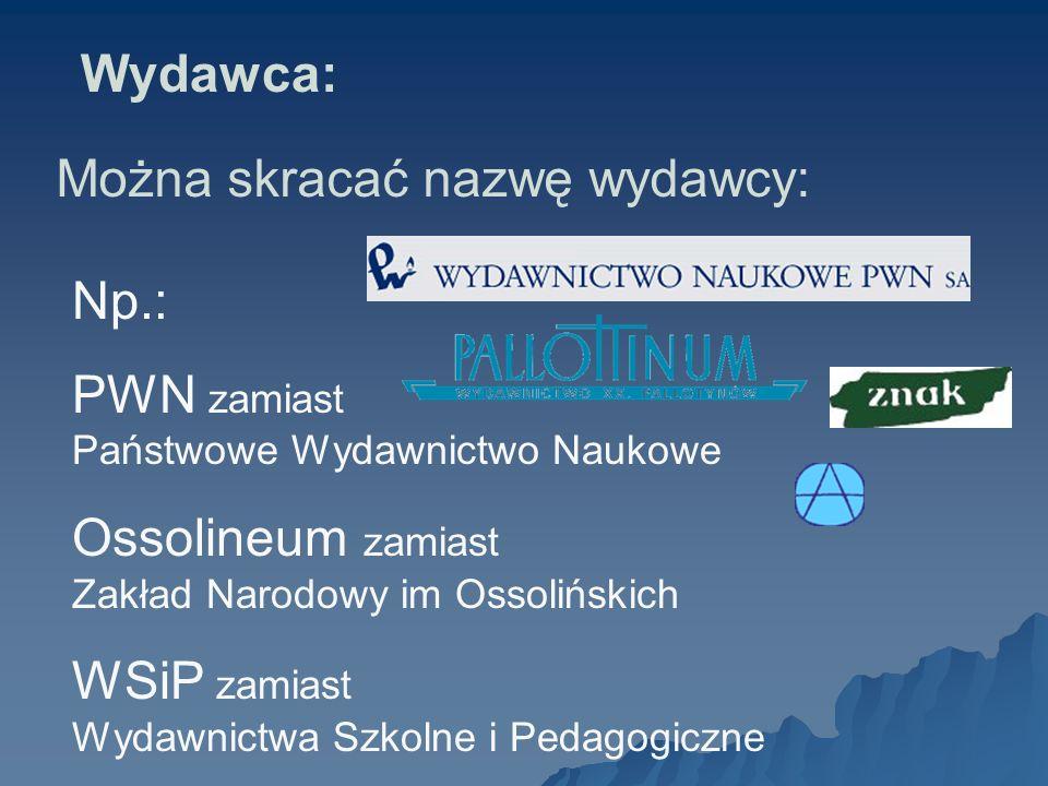 Np.: PWN zamiast Państwowe Wydawnictwo Naukowe Ossolineum zamiast Zakład Narodowy im Ossolińskich WSiP zamiast Wydawnictwa Szkolne i Pedagogiczne Możn