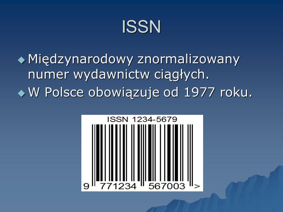 ISSN Międzynarodowy znormalizowany numer wydawnictw ciągłych. Międzynarodowy znormalizowany numer wydawnictw ciągłych. W Polsce obowiązuje od 1977 rok