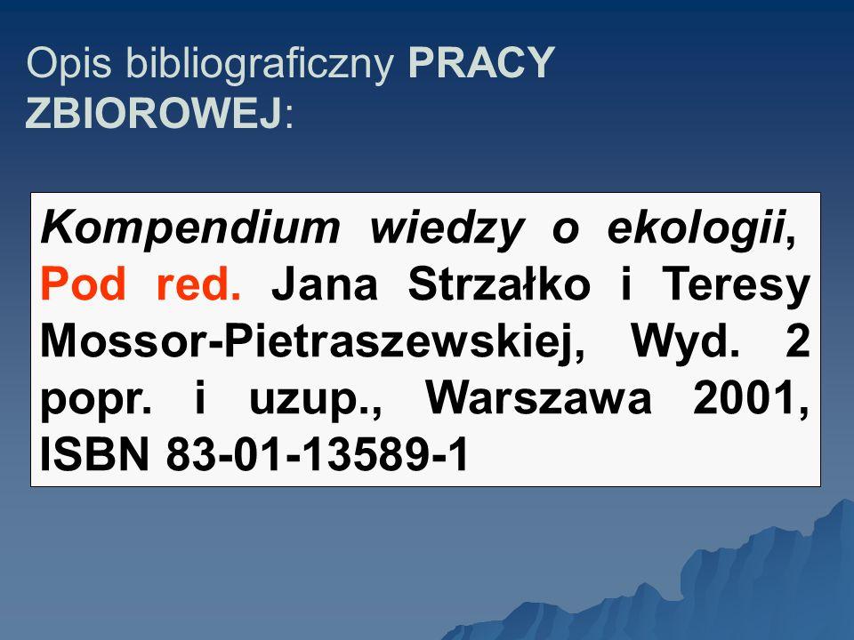 Opis bibliograficzny PRACY ZBIOROWEJ: Kompendium wiedzy o ekologii,. Pod red. Jana Strzałko i Teresy Mossor-Pietraszewskiej, Wyd. 2 popr. i uzup., War