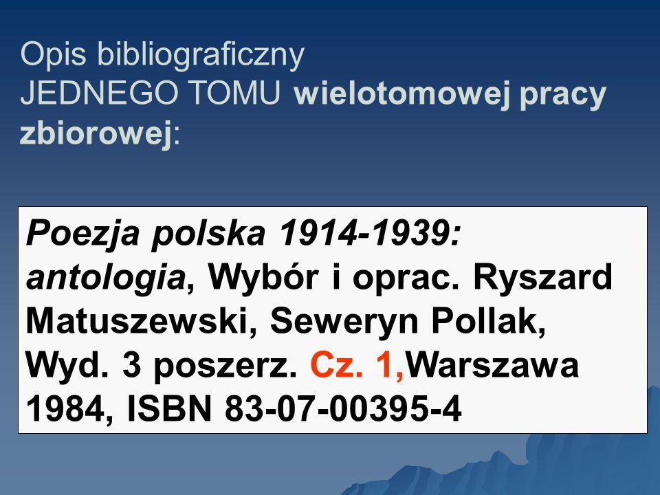 Opis bibliograficzny JEDNEGO TOMU wielotomowej pracy zbiorowej: Poezja polska 1914-1939: antologia, Wybór i oprac. Ryszard Matuszewski, Seweryn Pollak