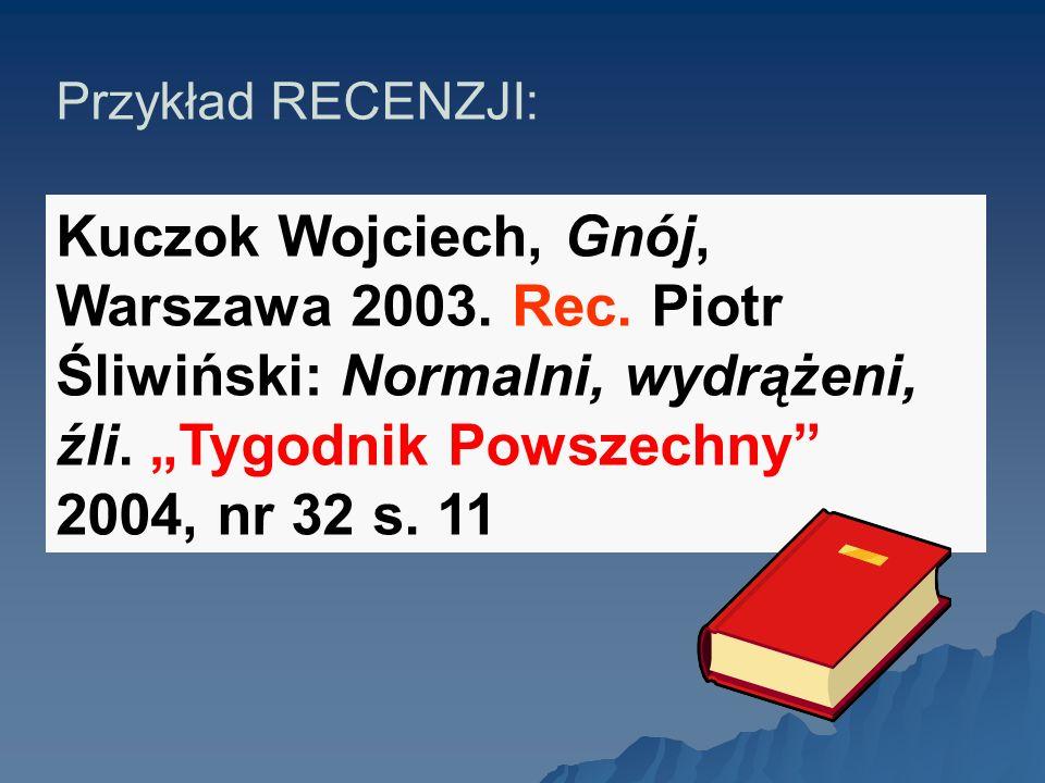 Przykład RECENZJI: Kuczok Wojciech, Gnój, Warszawa 2003. Rec. Piotr Śliwiński: Normalni, wydrążeni, źli. Tygodnik Powszechny 2004, nr 32 s. 11