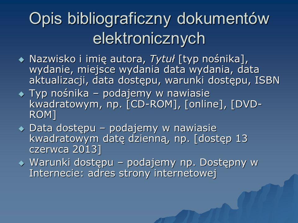 Opis bibliograficzny dokumentów elektronicznych Nazwisko i imię autora, Tytuł [typ nośnika], wydanie, miejsce wydania data wydania, data aktualizacji,