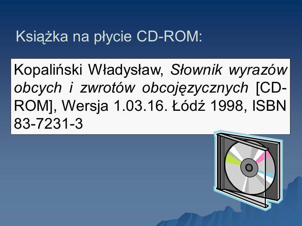 Kopaliński Władysław, Słownik wyrazów obcych i zwrotów obcojęzycznych [CD- ROM], Wersja 1.03.16. Łódź 1998, ISBN 83-7231-3 Książka na płycie CD-ROM: