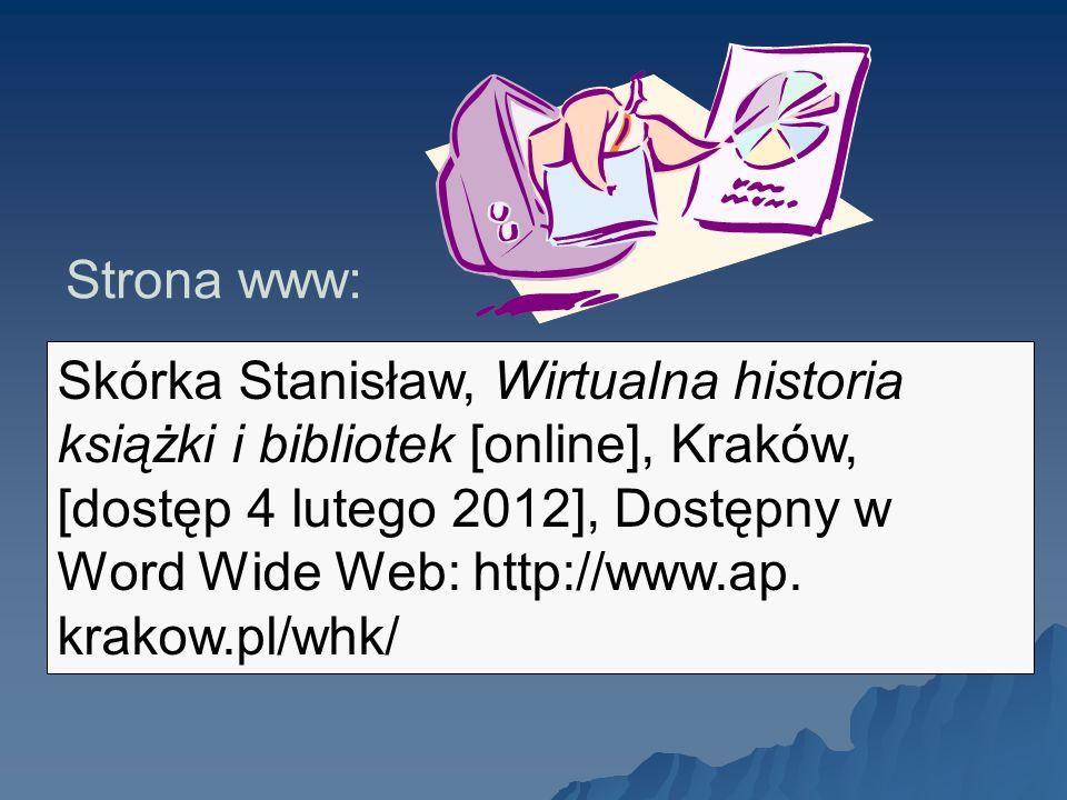 Skórka Stanisław, Wirtualna historia książki i bibliotek [online], Kraków, [dostęp 4 lutego 2012], Dostępny w Word Wide Web: http://www.ap. krakow.pl/