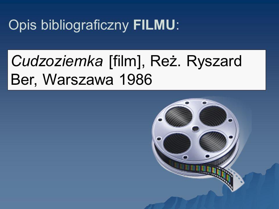 Opis bibliograficzny FILMU: Cudzoziemka [film], Reż. Ryszard Ber, Warszawa 1986