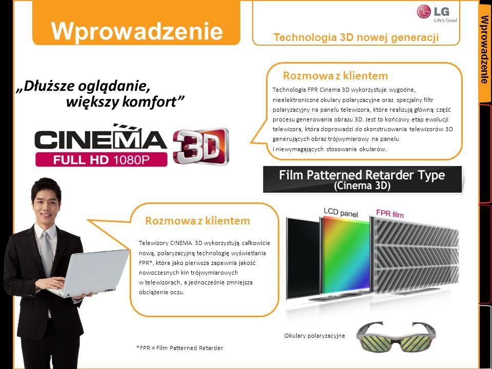 Wprowadzenie Telewizory CINEMA 3D wykorzystują całkowicie nową, polaryzacyjną technologię wyświetlania FPR*, która jako pierwsza zapewnia jakość nowoc