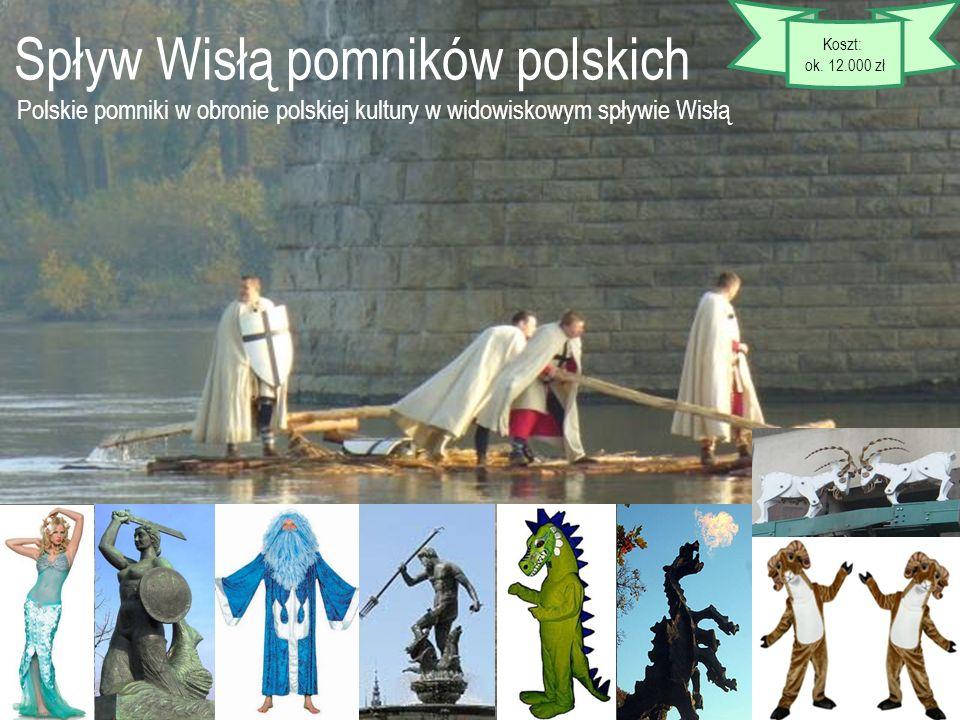 Spływ Wisłą pomników polskich Polskie pomniki w obronie polskiej kultury w widowiskowym spływie Wisłą Koszt: ok. 12.000 zł