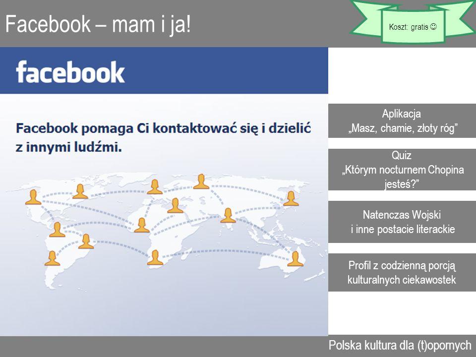 Facebook – mam i ja! Polska kultura dla (t)opornych Aplikacja Masz, chamie, złoty róg Quiz Którym nocturnem Chopina jesteś? Profil z codzienną porcją