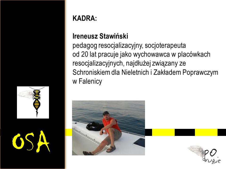 OSA KADRA: Ireneusz Stawiński pedagog resocjalizacyjny, socjoterapeuta od 20 lat pracuje jako wychowawca w placówkach resocjalizacyjnych, najdłużej zw