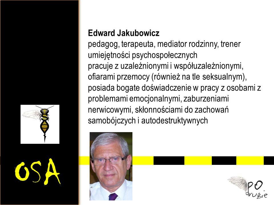 OSA Edward Jakubowicz pedagog, terapeuta, mediator rodzinny, trener umiejętności psychospołecznych pracuje z uzależnionymi i współuzależnionymi, ofiar