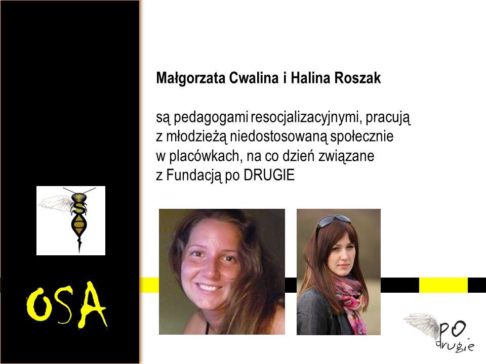 OSA Małgorzata Cwalina i Halina Roszak są pedagogami resocjalizacyjnymi, pracują z młodzieżą niedostosowaną społecznie w placówkach, na co dzień związ