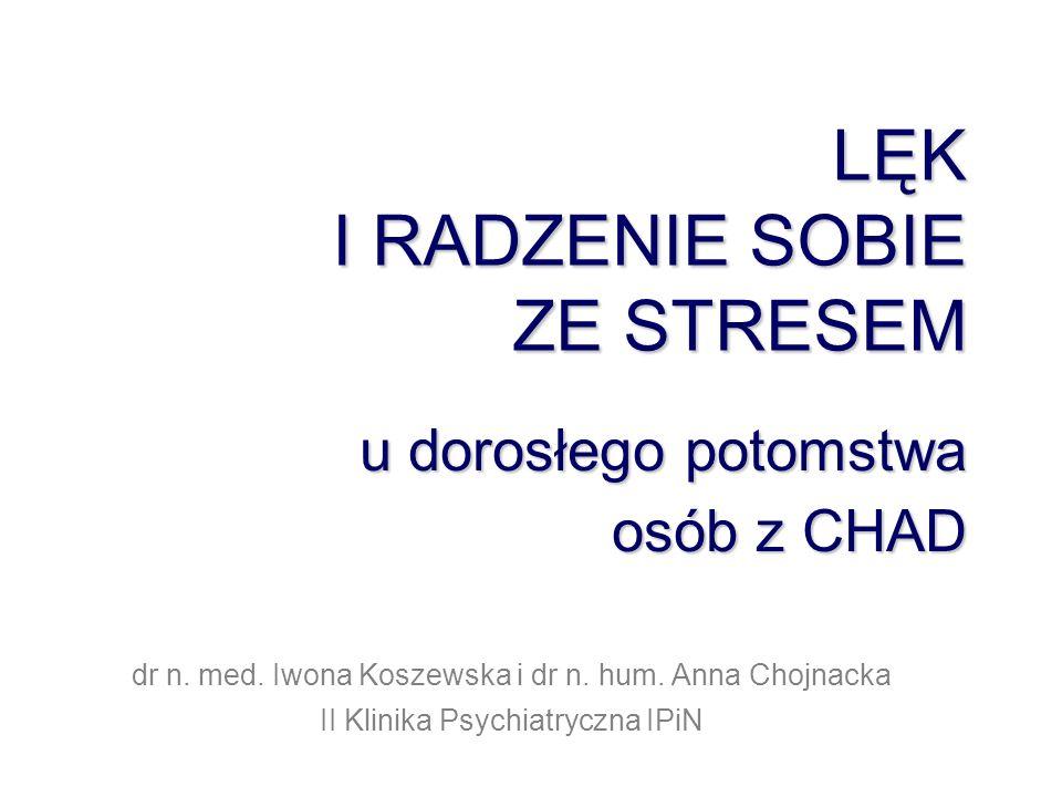 Hipotezy badawcze Potomstwo osób z CHAD przejawia wyższy poziom lęku jako cechy niż osoby w populacji ogólnej Dominującą strategią radzenia sobie ze stresem u potomstwa osób z CHAD jest strategia skoncentrowana na problemie
