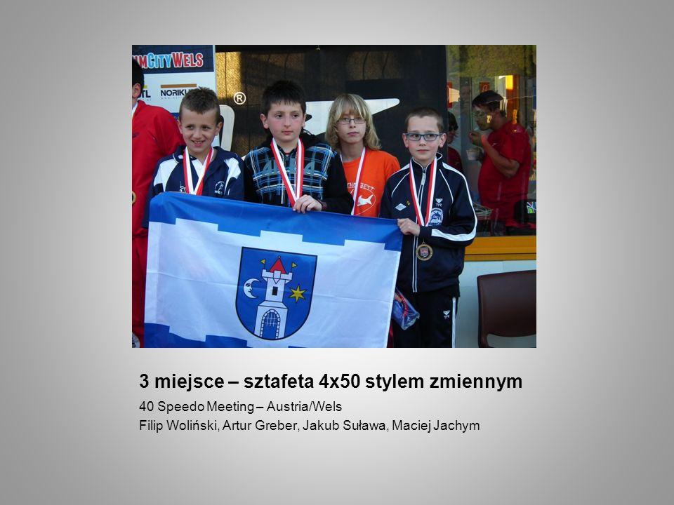 3 miejsce – sztafeta 4x50 stylem zmiennym 40 Speedo Meeting – Austria/Wels Filip Woliński, Artur Greber, Jakub Suława, Maciej Jachym