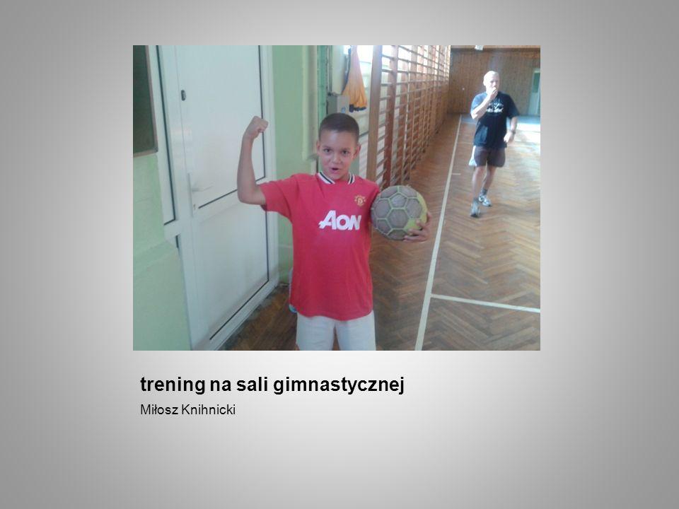trening na sali gimnastycznej Miłosz Knihnicki