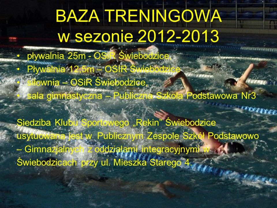 BAZA TRENINGOWA w sezonie 2012-2013 pływalnia 25m - OSiR Świebodzice, Pływalnia 12,5m – OSIR Świebodzice siłownia – OSiR Świebodzice, sala gimnastyczn