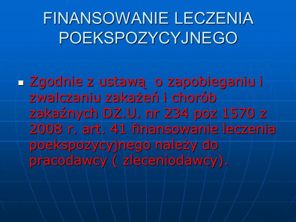 FINANSOWANIE LECZENIA POEKSPOZYCYJNEGO Zgodnie z ustawą o zapobieganiu i zwalczaniu zakażeń i chorób zakaźnych DZ.U. nr 234 poz 1570 z 2008 r. art. 41