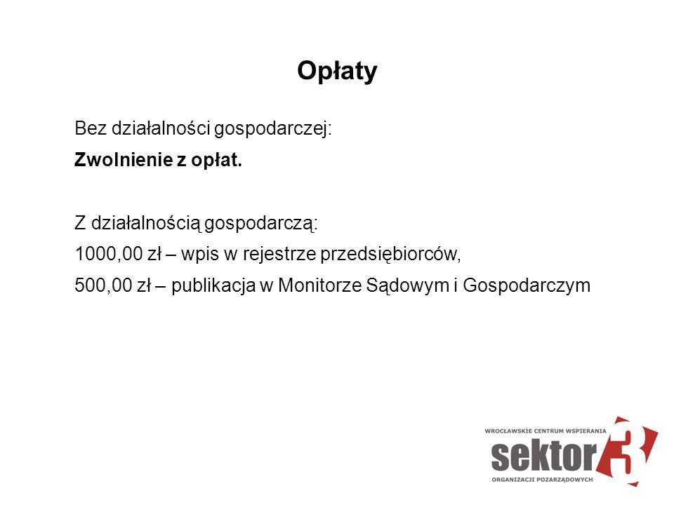 Opłaty Bez działalności gospodarczej: Zwolnienie z opłat. Z działalnością gospodarczą: 1000,00 zł – wpis w rejestrze przedsiębiorców, 500,00 zł – publ