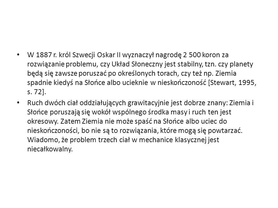W 1887 r. król Szwecji Oskar II wyznaczył nagrodę 2 500 koron za rozwiązanie problemu, czy Układ Słoneczny jest stabilny, tzn. czy planety będą się za
