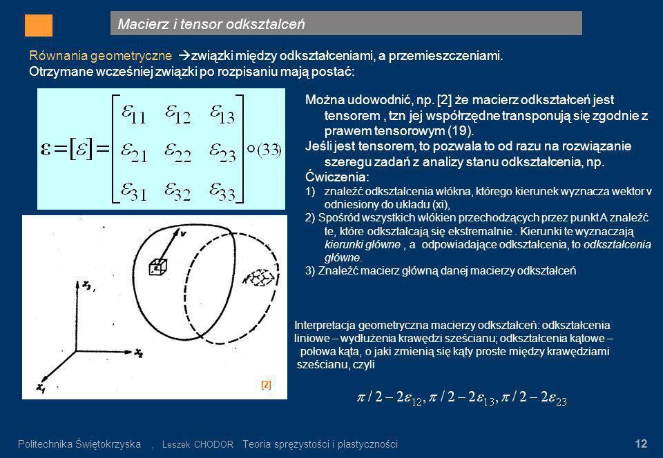 Macierz i tensor odksztalceń Gdzie: σ n – wartość napręeń nominalnych α K = σ max / σ n σ n = P/F K Rys.3. Rozkład napręeń w pręcie płaskim z karbem (