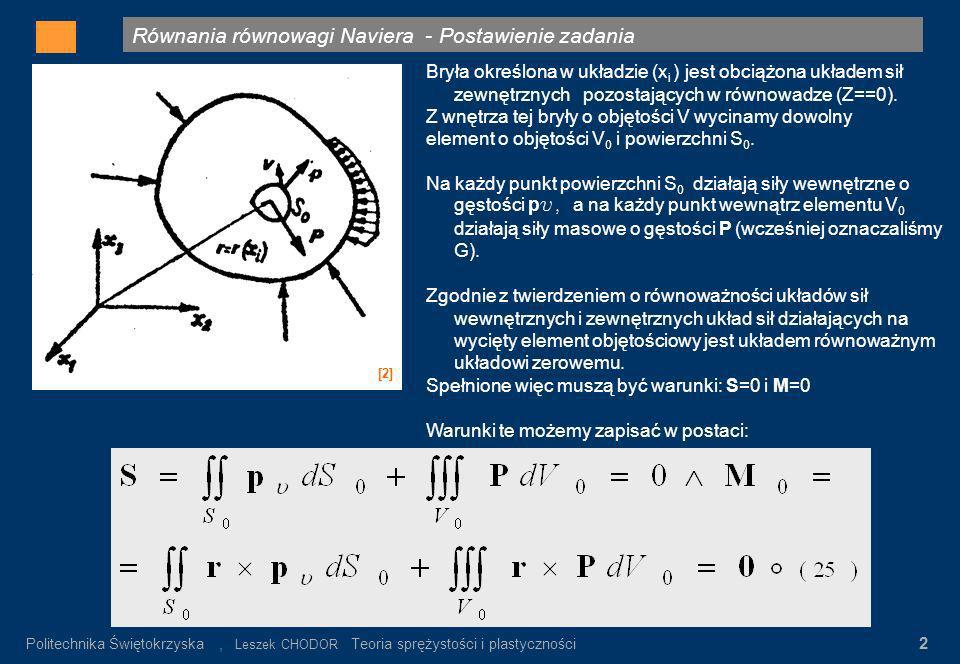 Politechnika Świętokrzyska, Leszek CHODOR Teoria sprężystości i plastyczności 2 Równania równowagi Naviera - Postawienie zadania Gdzie: σ n – wartość