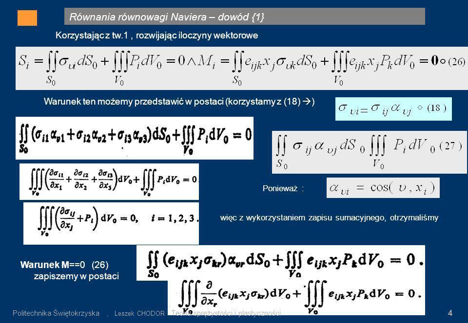 Równania równowagi Naviera – dowód {1} Gdzie: σ n – wartość napręeń nominalnych α K = σ max / σ n σ n = P/F K Rys.3. Rozkład napręeń w pręcie płaskim