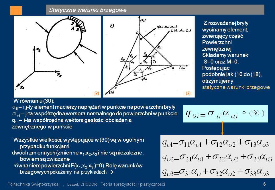 Statyczne warunki brzegowe Gdzie: σ n – wartość napręeń nominalnych α K = σ max / σ n σ n = P/F K Rys.3. Rozkład napręeń w pręcie płaskim z karbem (pr