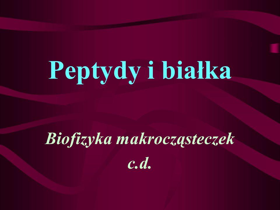 Peptydy i białka Biofizyka makrocząsteczek c.d.