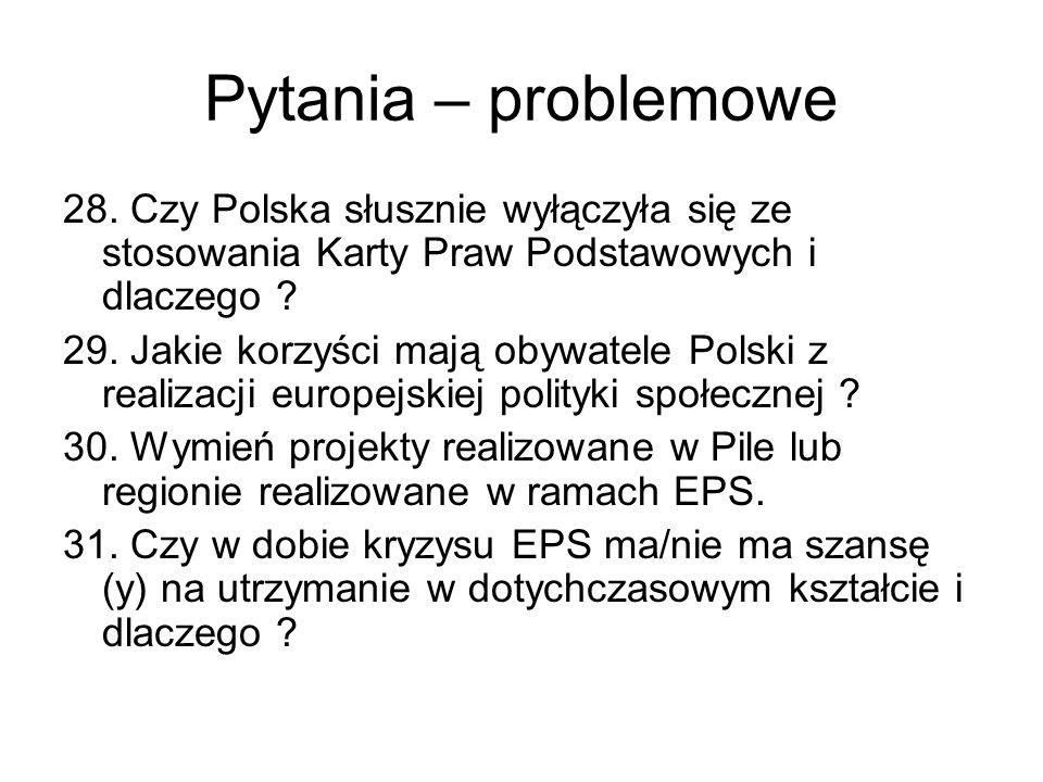 Pytania – problemowe 28. Czy Polska słusznie wyłączyła się ze stosowania Karty Praw Podstawowych i dlaczego ? 29. Jakie korzyści mają obywatele Polski