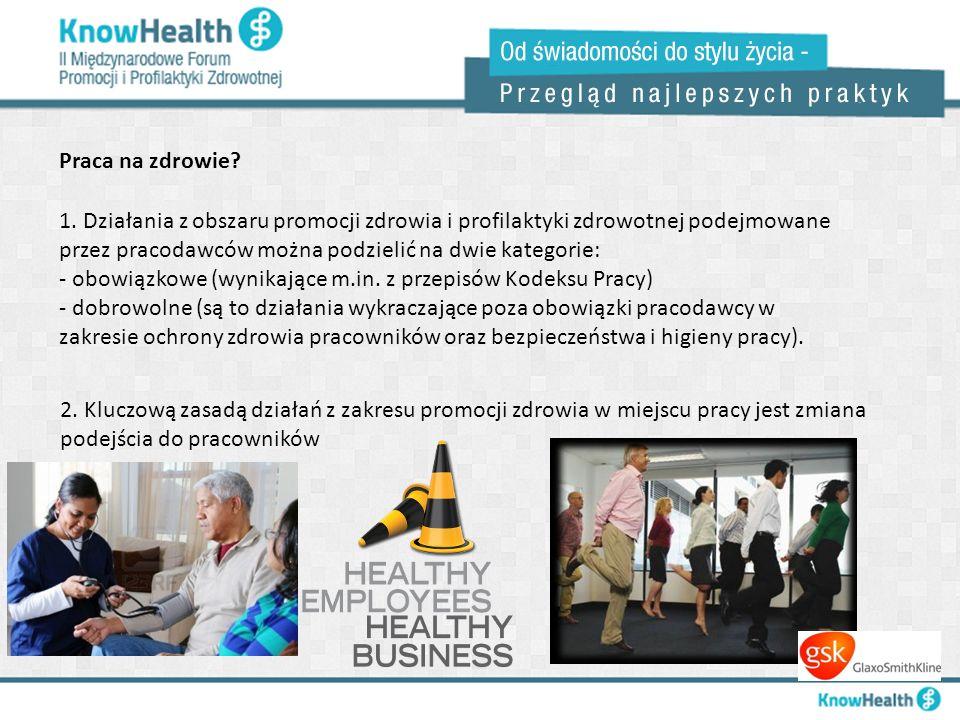 Praca na zdrowie? 1. Działania z obszaru promocji zdrowia i profilaktyki zdrowotnej podejmowane przez pracodawców można podzielić na dwie kategorie: -
