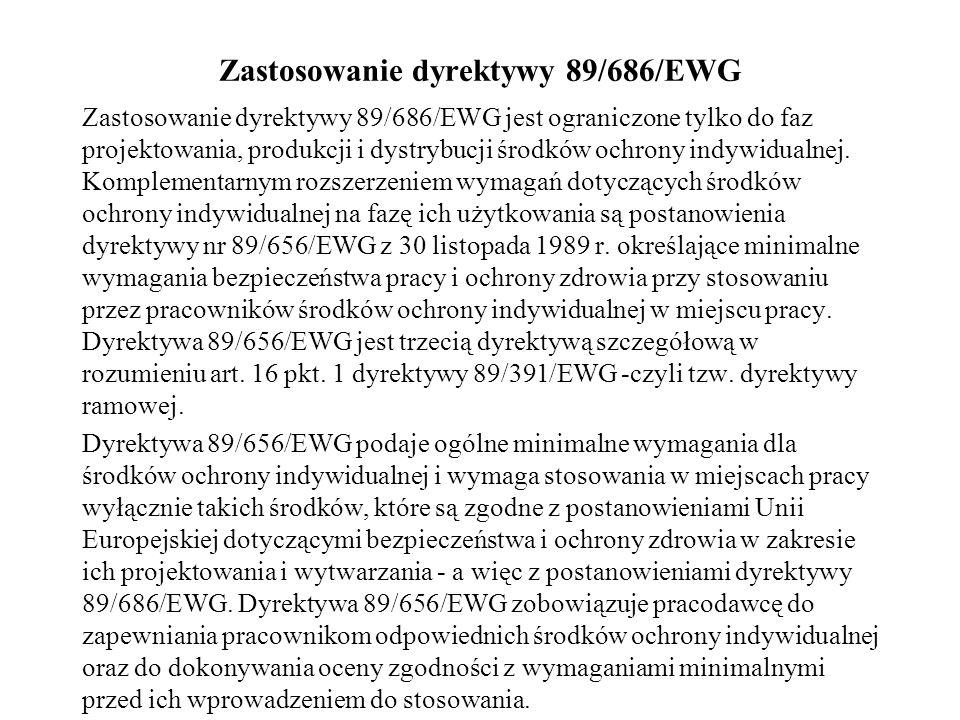 Zastosowanie dyrektywy 89/686/EWG Zastosowanie dyrektywy 89/686/EWG jest ograniczone tylko do faz projektowania, produkcji i dystrybucji środków ochro