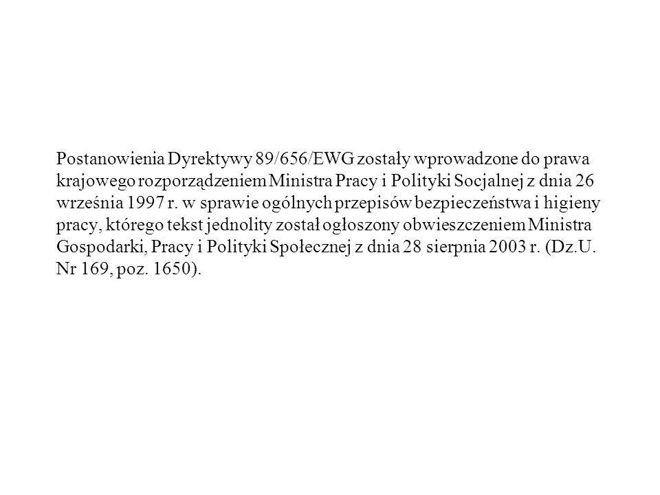 Postanowienia Dyrektywy 89/656/EWG zostały wprowadzone do prawa krajowego rozporządzeniem Ministra Pracy i Polityki Socjalnej z dnia 26 września 1997