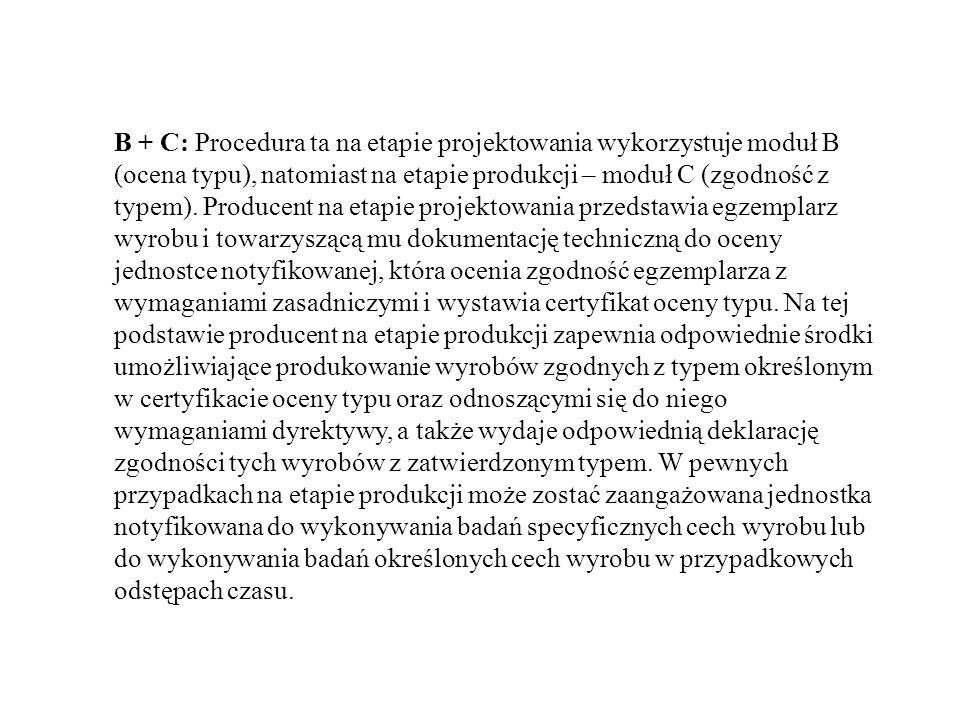 B + C: Procedura ta na etapie projektowania wykorzystuje moduł B (ocena typu), natomiast na etapie produkcji – moduł C (zgodność z typem). Producent n