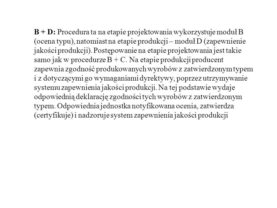 B + D: Procedura ta na etapie projektowania wykorzystuje moduł B (ocena typu), natomiast na etapie produkcji – moduł D (zapewnienie jakości produkcji)